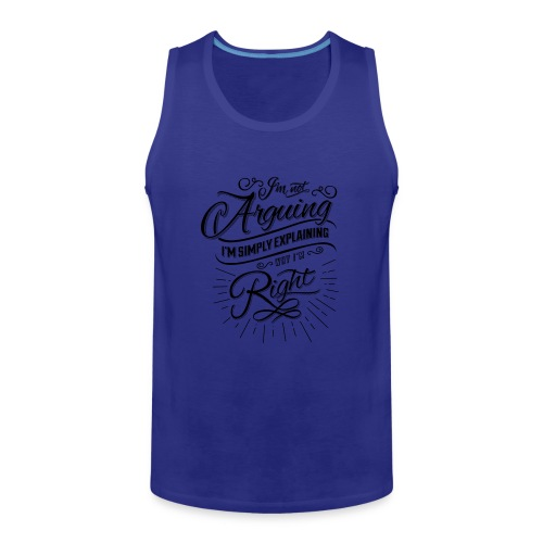 Im not arguing. - Men's Premium Tank
