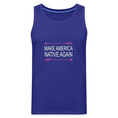 MakeAmericaNativeAgain - Men's Premium Tank