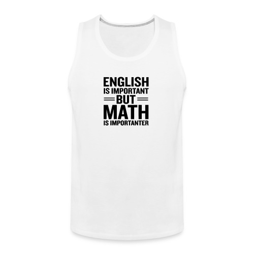 English Is Important But Math Is Importanter merch - Men's Premium Tank