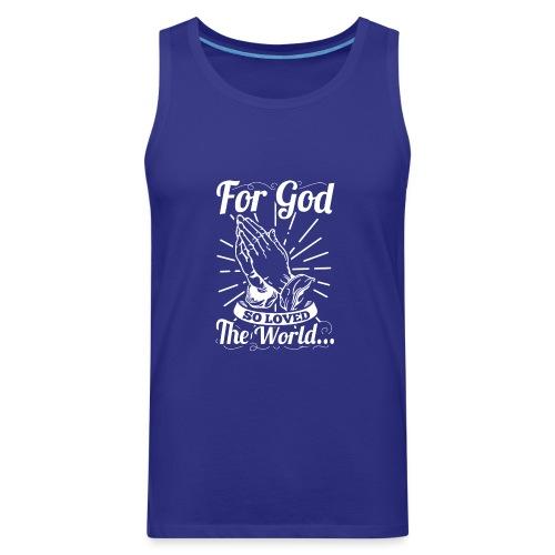 For God So Loved The World... (White Letters) - Men's Premium Tank