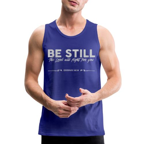Be Still, the Lord will fight for you - Men's Premium Tank