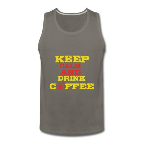 Keep Calm and Drink Coffee - Men's Premium Tank