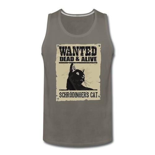 Wanted dead & alive schrodinger's cat - Men's Premium Tank