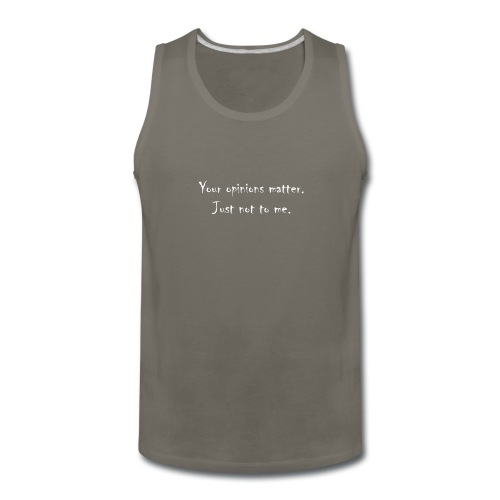 Your_opinions_matter - Men's Premium Tank