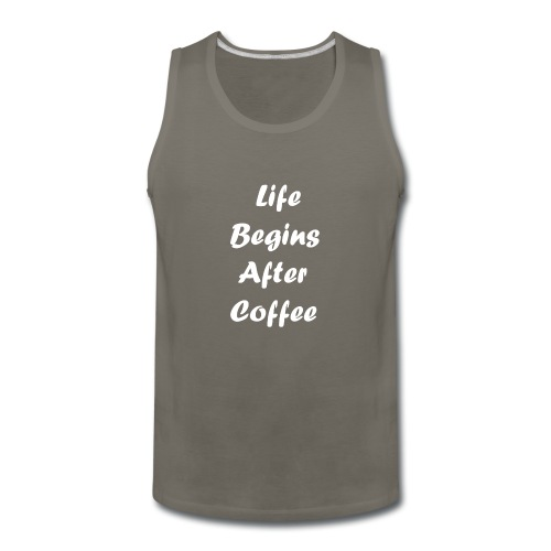 life begins after coffee love quote 1 - Men's Premium Tank