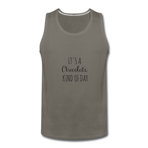 It's A Chocolate Kind Of Day - Men's Premium Tank