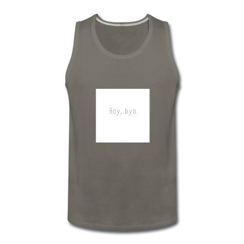 Boy, Bye. - Men's Premium Tank