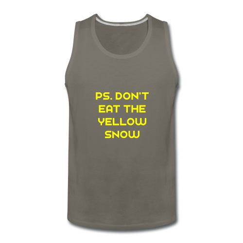 Ps. Don't Eat The Yellow Snow - Men's Premium Tank