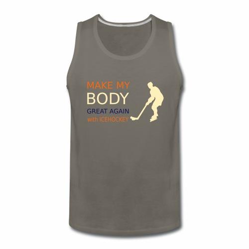 make my body great again - with icehockey - Men's Premium Tank