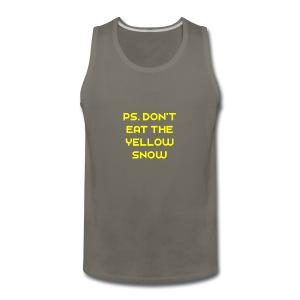 Ps. Don't Eat The Yellow Snow - Men's Premium Tank