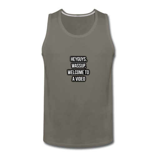 Hey Guys, Wassup, Welcome To A Video. - Men's Premium Tank