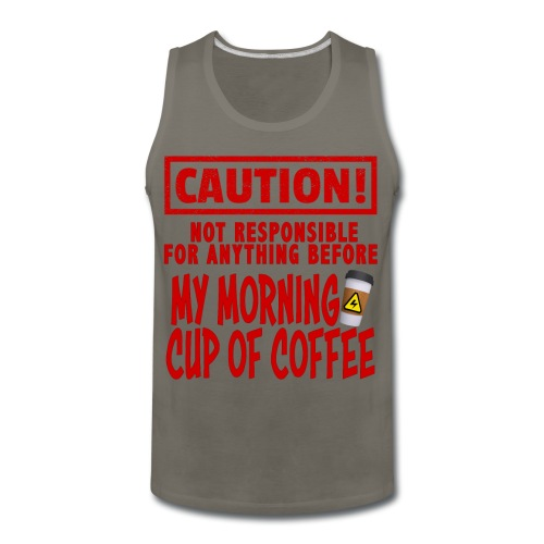 Not responsible for anything before my COFFEE - Men's Premium Tank