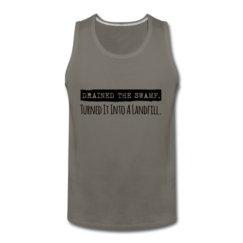 Drained the Swamp - Turned it into a Landfill - Men's Premium Tank