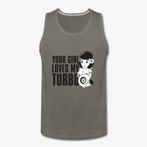 you girl loves my turbo - Men's Premium Tank