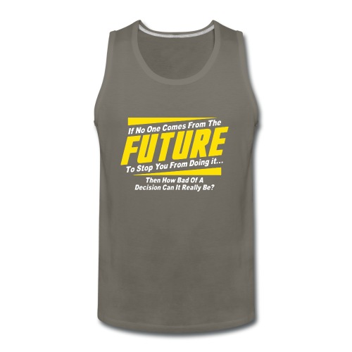 If No One Comes from Future Funny - Men's Premium Tank
