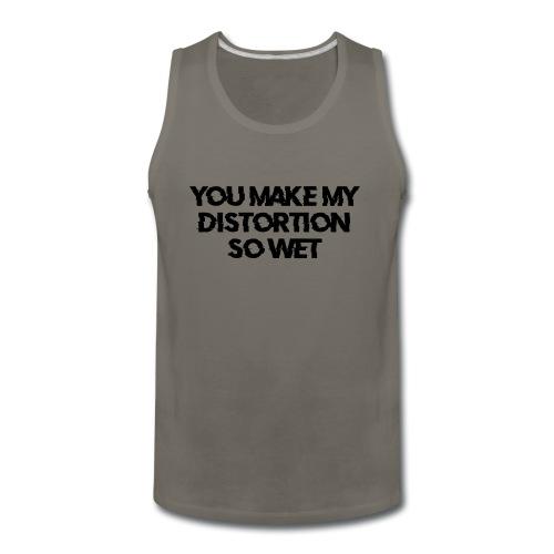 You Make My Distortion So Wet - Men's Premium Tank