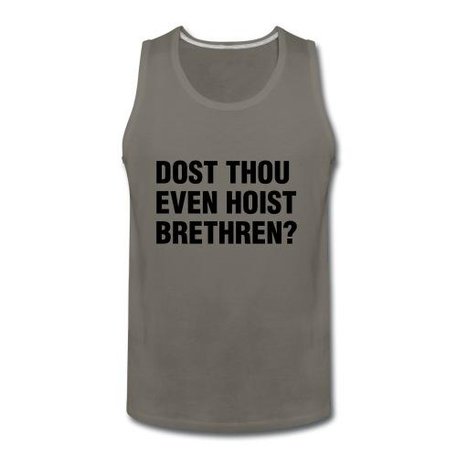 Dost Thou Even Hoist Brethren? - Men's Premium Tank