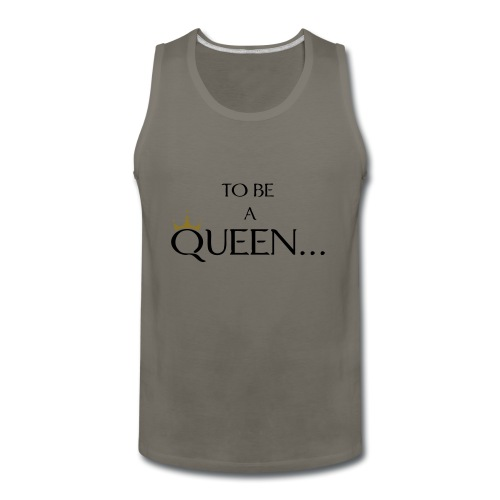TO BE A QUEEN2 - Men's Premium Tank