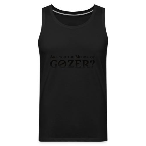 Are you the minion of Gozer? - Men's Premium Tank