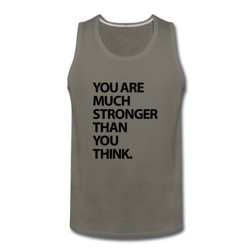 You are much stronger than you think - Men's Premium Tank