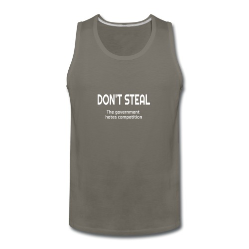 Don't Steal The Government Hates Competition - Men's Premium Tank