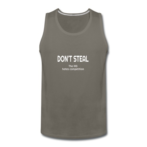 Don't Steal The IRS Hates Competition - Men's Premium Tank