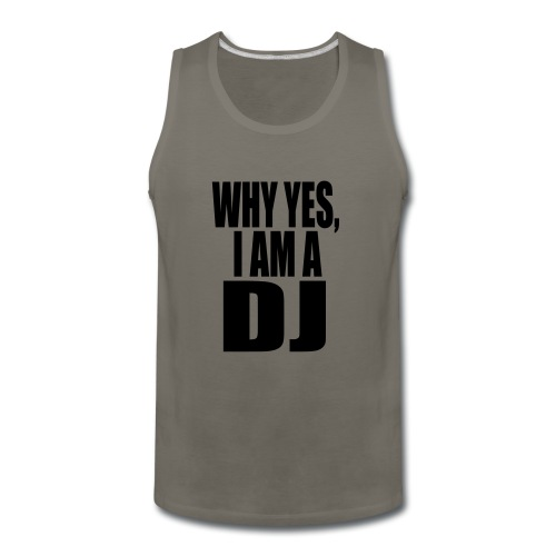 WHY YES I AM A DJ - Men's Premium Tank