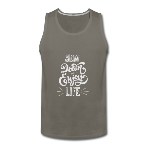 Slow down and enjoy life - Men's Premium Tank