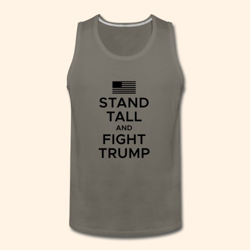 Stand Tall and Fight Trump - Men's Premium Tank