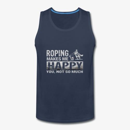 Roping Makes Me Happy Tees - Men's Premium Tank