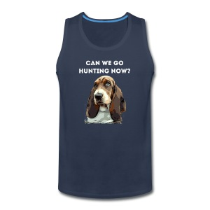 Basset hound Can we go Hunting Now Shirt - Men's Premium Tank