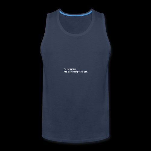 I'm the person who keeps killing you in cod. - Men's Premium Tank