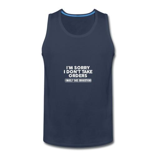 Cool I'm Sorry I Don't Take Orders Shirt - Men's Premium Tank