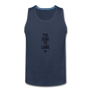 'too high to care' - Men's Premium Tank