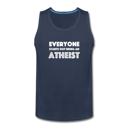 Everyone Starts Out Being An Atheist - Men's Premium Tank