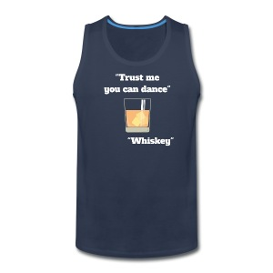 Trust Me You Can Dance_Whiskey - Men's Premium Tank