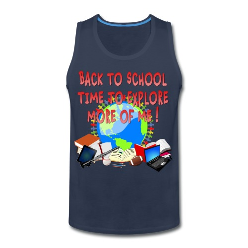 BACK TO SCHOOL, TIME TO EXPLORE MORE OF ME ! - Men's Premium Tank