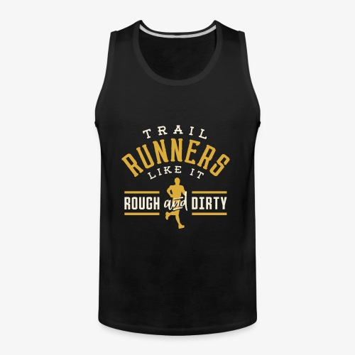 Trail Runners Like It Rough & Dirty - Men's Premium Tank