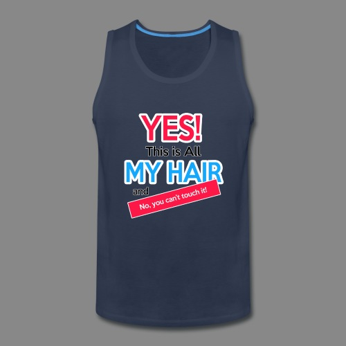 Yes This is My Hair - Men's Premium Tank