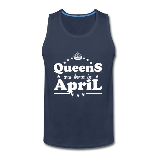 Queens are born in April - Men's Premium Tank