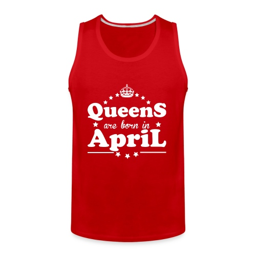 Queens are born in April - Men's Premium Tank