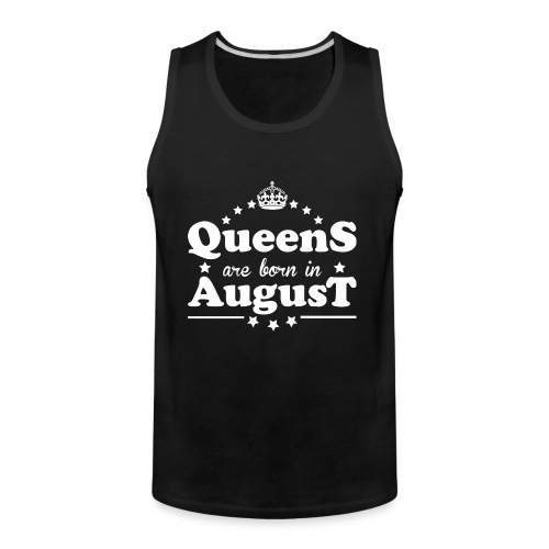 Queens are born in August - Men's Premium Tank