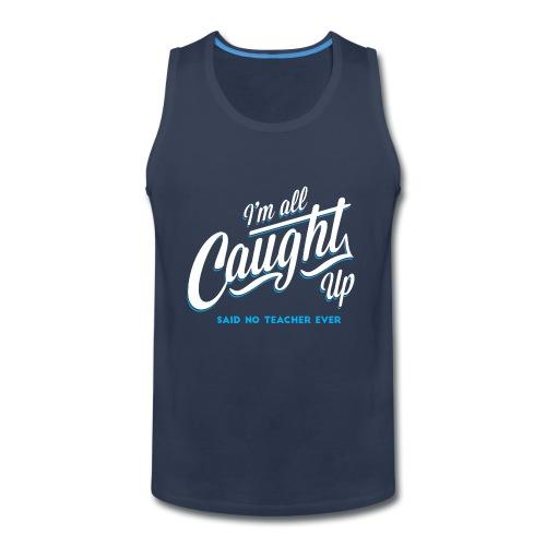 I'm All Caught Up Women's T-Shirts - Men's Premium Tank