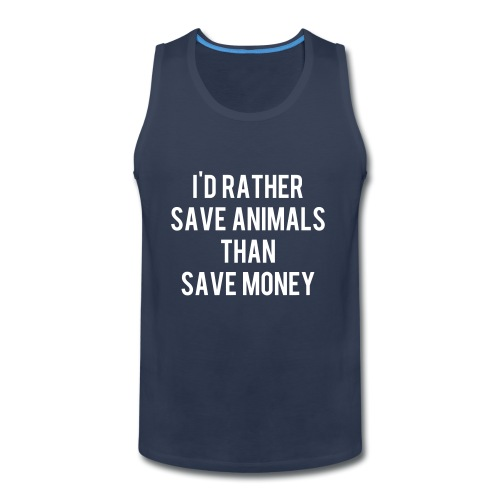 I'd rather save animals than save money - Men's Premium Tank