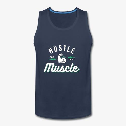 Hustle For That Muscle - Men's Premium Tank