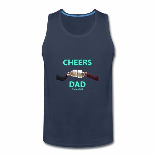 Cheers DAD enough said - Men's Premium Tank
