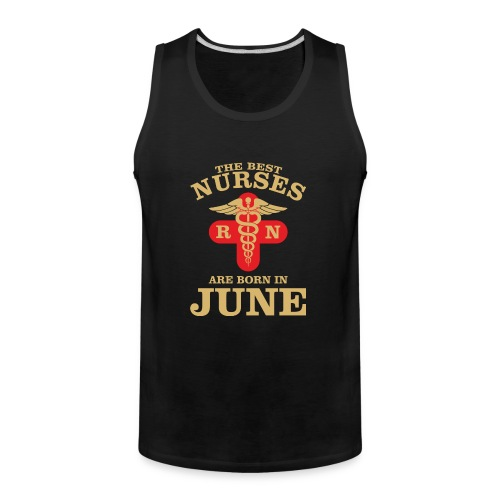 The Best Nurses are born in June - Men's Premium Tank