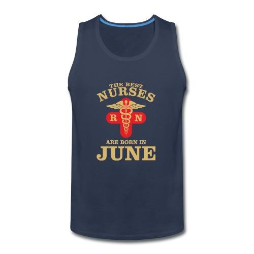 The Best Nurses are born in June - Men's Premium Tank