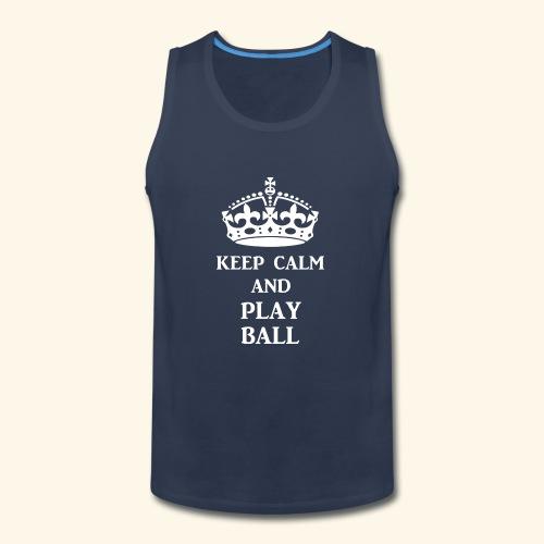 keep calm play ball wht - Men's Premium Tank