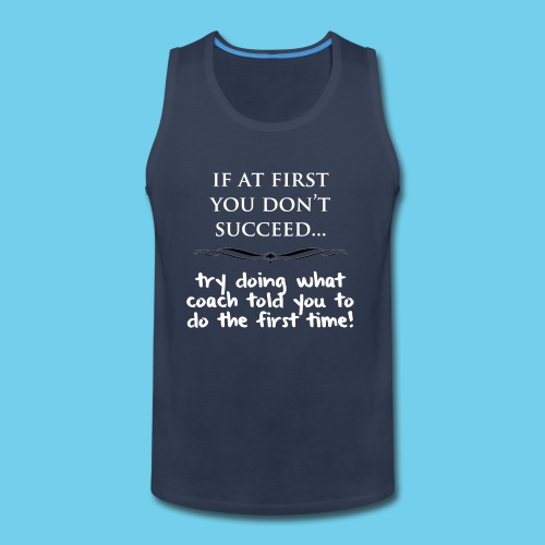If at first you don t succeed - Men's Premium Tank